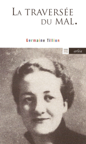 Germaine Tillion La Traversee du Mal