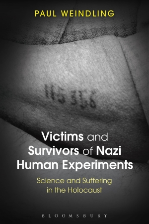 Weindling. Victims and Survivors of Nazi Human Experiments_2015