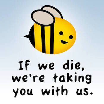 bees-if-we-die-were-taking-you-with-us